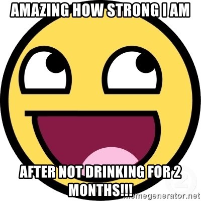 Awesome Smiley - amazing how strong i am after not drinking for 2 months!!!