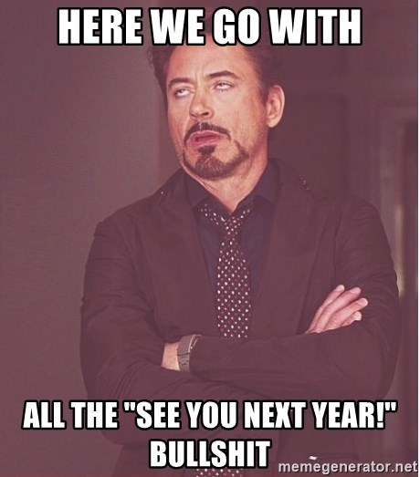 """Robert Downey Junior face - here we go with all the """"see you next year!"""" bullshit"""