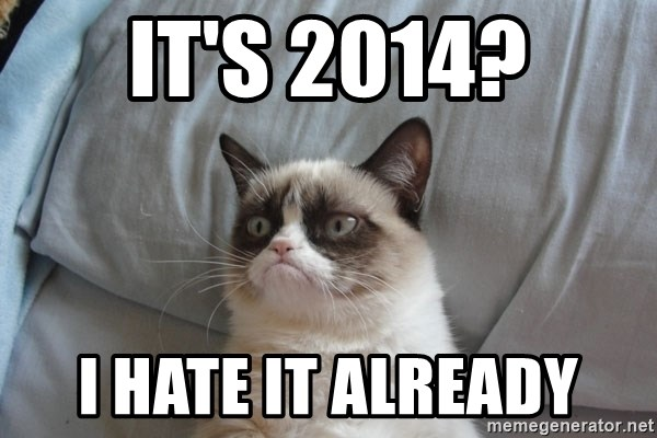 Grumpy cat good - It's 2014? I hate it already