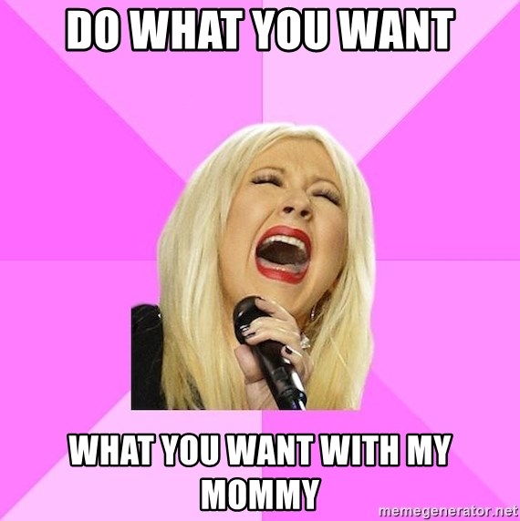 Wrong Lyrics Christina Aguilera - do what you want what you want with my mommy