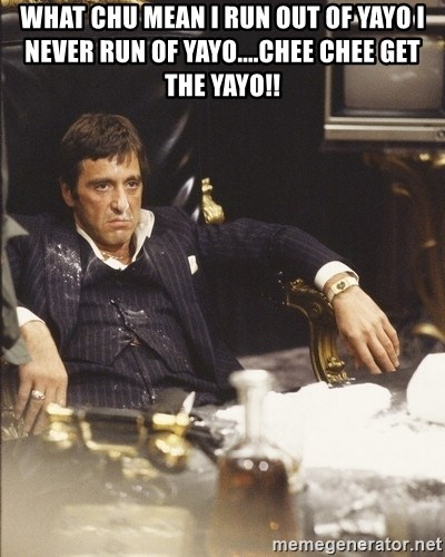 Scarface Snow - What chu mean i run out of yayo i never run of yayo....chee chee get the yayo!!