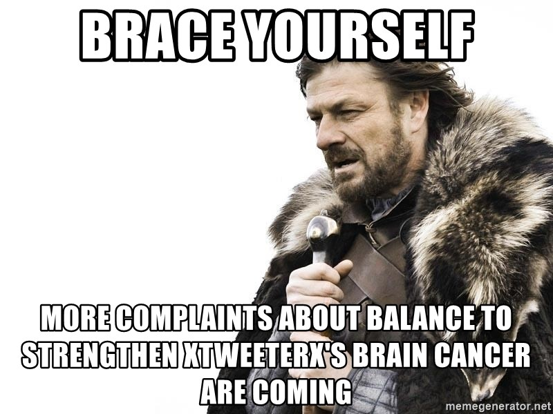 Winter is Coming - brace yourself more complaints about balance to strengthen xtweeterx's brain cancer are coming