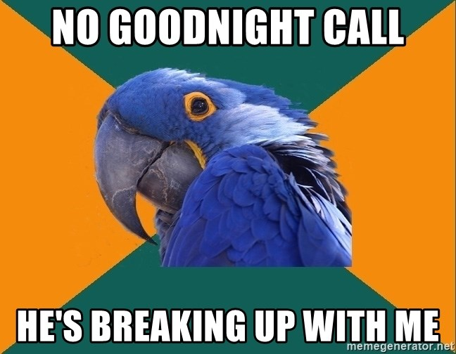 Paranoid Parrot - no goodnight call he's breaking up with me