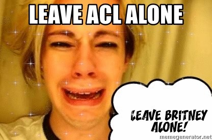 leave britney alone - LEAVE ACL ALONE