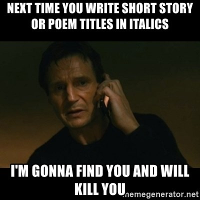 liam neeson taken - Next time you write short story or poem titles in italics I'm gonna find you and will kill you