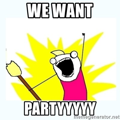 All the things - We want partyyyyy
