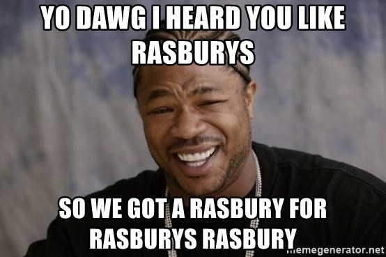 xzibit-yo-dawg - Yo dawg i heard you like rasburys so we gOT A Rasbury for rasburys rasbury