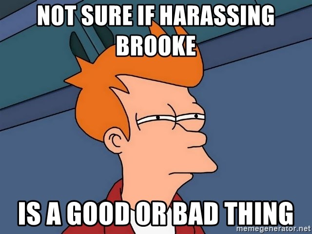 Futurama Fry - not sure if harassing brooke  is a good or bad thing