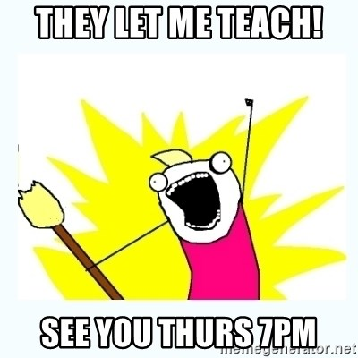 All the things - They let me teach! See You Thurs 7pm