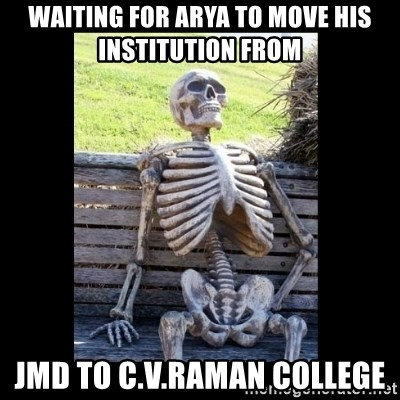Still Waiting - waiting for arya to move his institution from  jmd to c.v.raman college