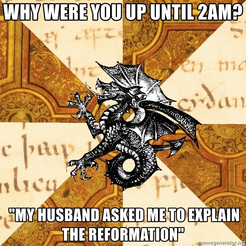 """History Major Heraldic Beast - Why were you up until 2AM?  """"my husband asked me to explain the reformation"""""""