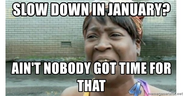Xbox one aint nobody got time for that shit. - Slow down in January? Ain't nobody got time for that
