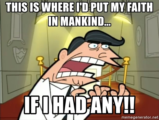 Timmy turner's dad IF I HAD ONE! - This is where i'd put my faith in mankind... If i had any!!