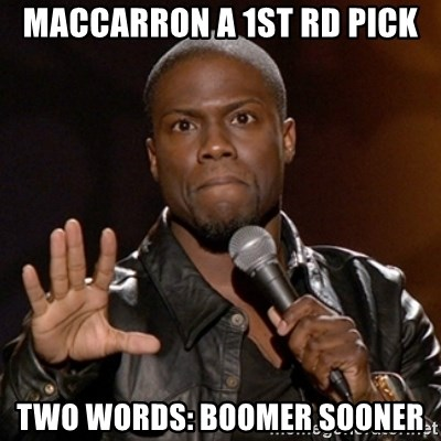 Kevin Hart - Maccarron a 1st rd pick Two words: Boomer sooner