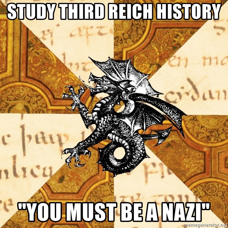 """History Major Heraldic Beast - study third reich history """"You MUST BE A NAZI"""""""