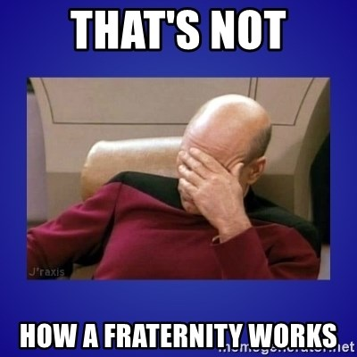 Picard facepalm  - That's Not How a Fraternity Works