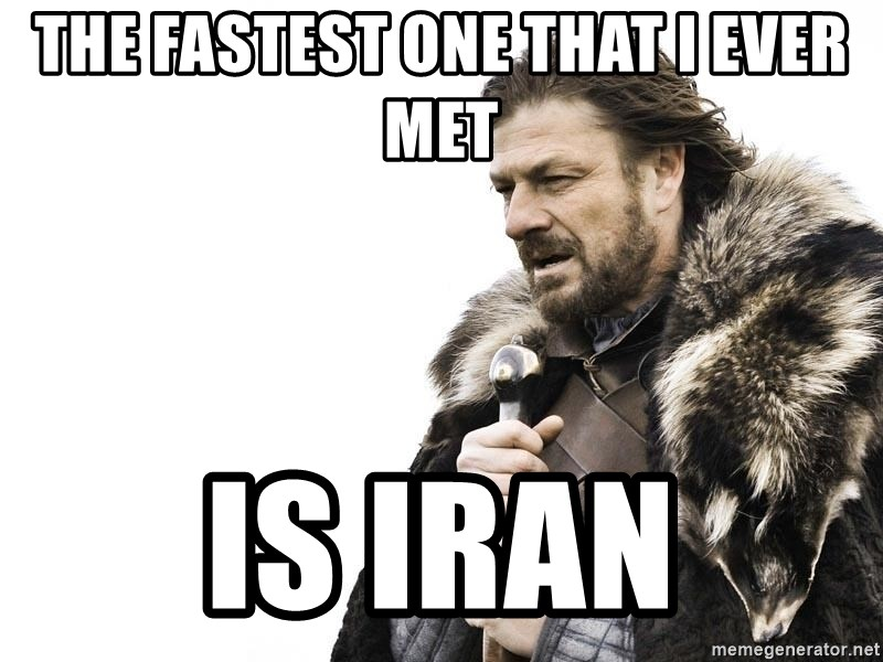 Winter is Coming - The fastest one that i ever met is iran