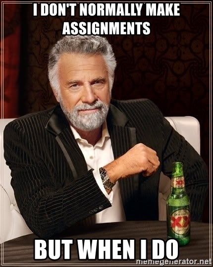 The Most Interesting Man In The World - I Don't normally make assignments But when I do