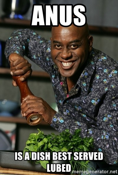 Ainsley Chef - Anus is a dish best served lubed