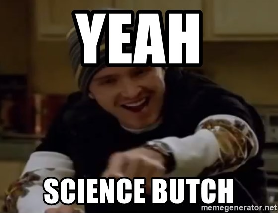 Yeah Science Butch Science Bitch Meme Generator Science memes for the classroom! yeah science butch science bitch