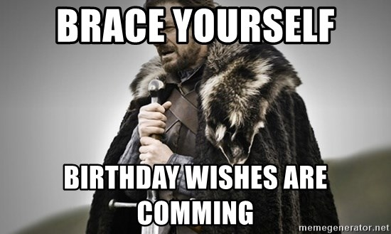 Brace Yourself Birthday Wishes Are Comming