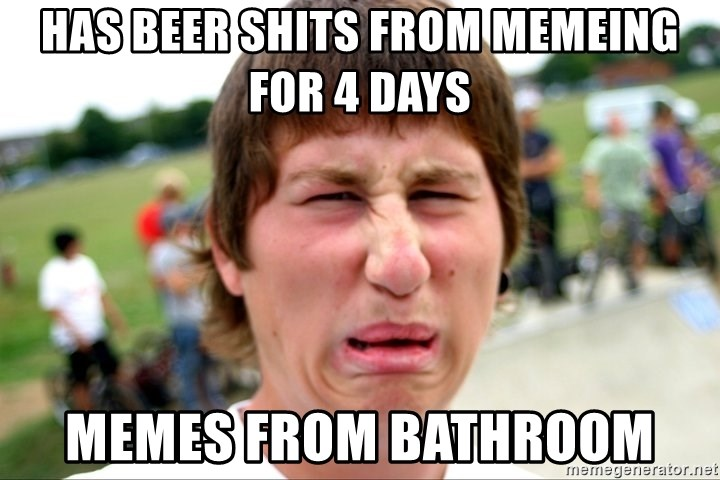 Disgusted Nigel - has beer shits from memeing for 4 days memes from bathroom