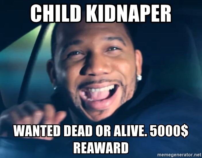 Black Guy From Friday - child kidnaper wanted dead or alive. 5000$ reaward
