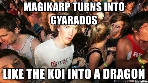 -Sudden Clarity Clarence - Magikarp turns into Gyarados like the koi into a dragon
