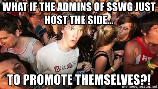 Sudden Realization Ralph - What if the Admins of Sswg just Host the Side... To Promote themselves?!