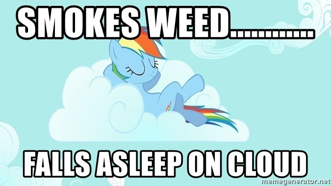 My Little Pony - Smokes weed............ falls asleep on cloud