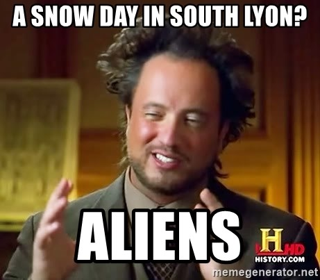 Ancient Aliens - a snow day in south lyon? aliens