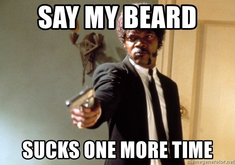 Samuel L Jackson - say my beard  SUCKs ONE MORE TIME