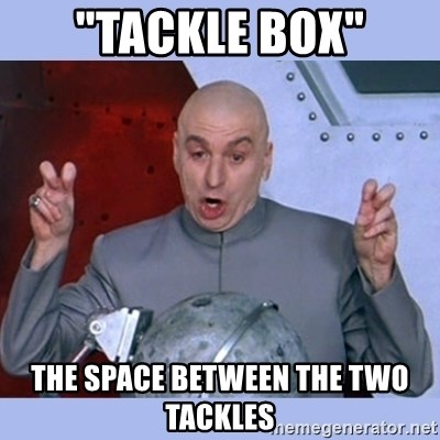 """Dr Evil meme - """"tackle box"""" the space between the two tackles"""