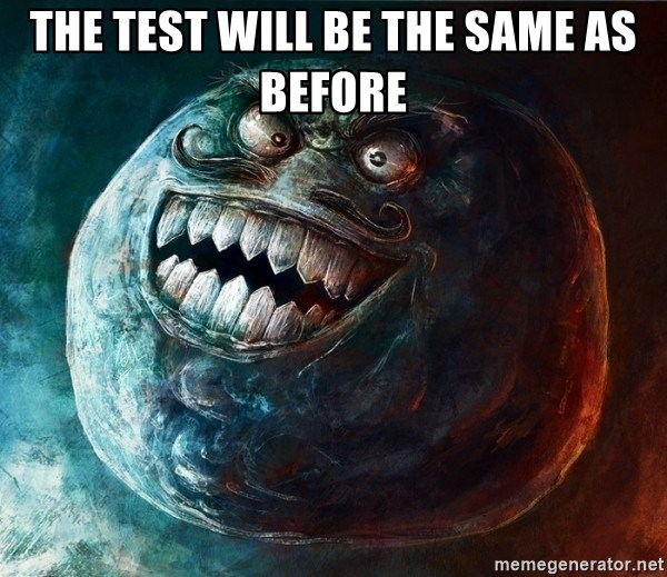 I Lied - The test will be the same as before