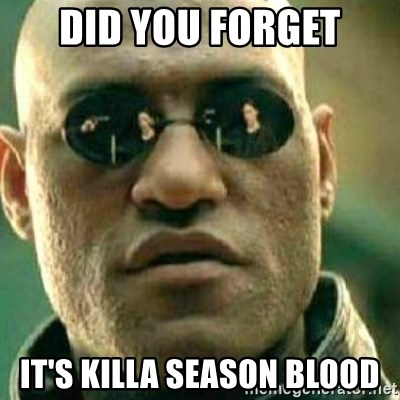 What If I Told You - Did you forget it's killa season blood