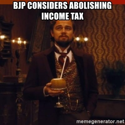 you had my curiosity dicaprio - BJP considers abolishing income tax