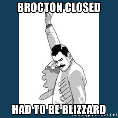 Freddy Mercury - Brocton Closed Had to be blizzard