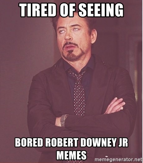 tired of seeing bored robert downey jr memes tired of seeing bored robert downey jr memes robert downey