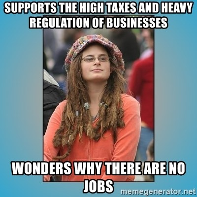 hippie girl - Supports the high taxes and heavy regulation of businesses Wonders why there are no jobs
