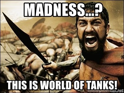 This Is Sparta Meme -  Madness...? This is World of Tanks!
