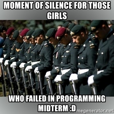 Moment Of Silence - Moment of silence for those girls who failed in programming midterm :D