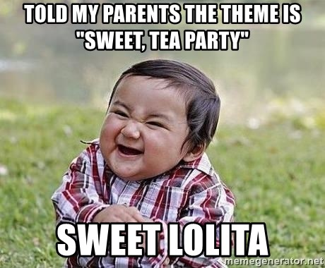 "Evil Plan Baby - told My parents the theme is ""sweet, tea party"" sweet lolita"