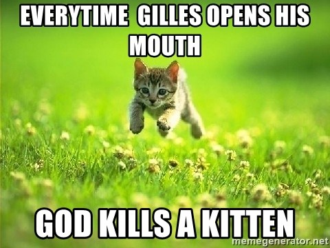God Kills A Kitten - everytime  gilles opens his mouth god kills a kitten