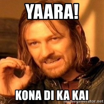One Does Not Simply - yaara! kona di ka kai