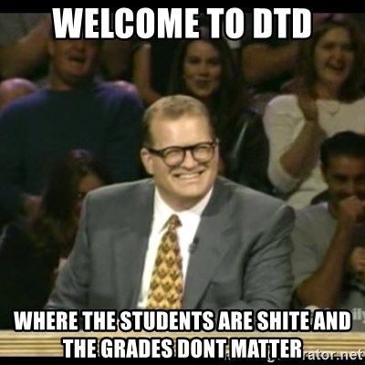 Whose Line - Welcome to DTD Where the students are shite and the grades dont matter
