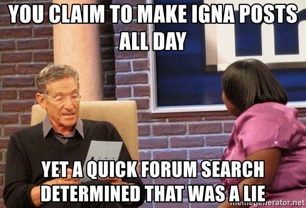 Maury Lie Detector - You claim to make igna posts all day yet a quick forum search determined that was a lie