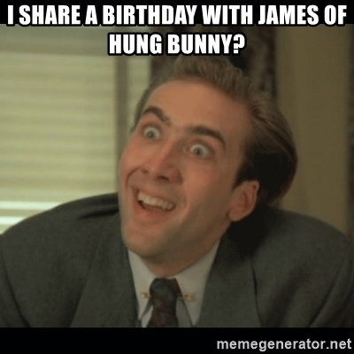 Nick Cage - I share a birthday with James of hung bunny?