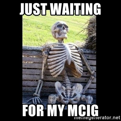 Still Waiting - just waiting  for my mcig