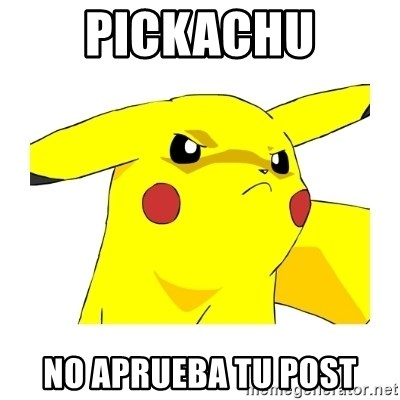 Pikachu - PICKACHU NO APRUEBA TU POST