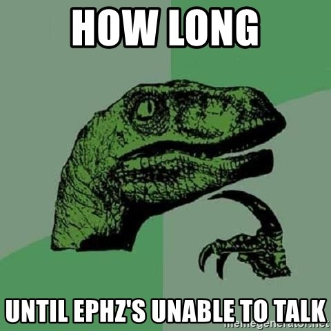Philosoraptor - How long until ephz's unable to talk